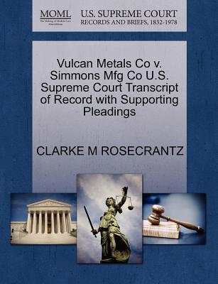 Vulcan Metals Co V. Simmons Mfg Co U.S. Supreme Court Transcript of Record with Supporting Pleadings