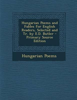 Hungarian Poems and Fables for English Readers, Selected and Tr. by E.D. Butler