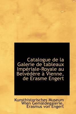 Catalogue de La Galerie de Tableaux Imp Riale-Royale Au Belv D Re Vienne, de Erasme Engert
