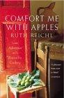"""Comfort Me with Apples: A True Story of Love, Adventure and a Passion for Cooking"""