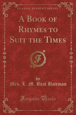 A Book of Rhymes to Suit the Times (Classic Reprint)