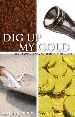 Dig Up My Gold