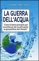 La guerra dell'acqua. Come il bene primario per eccellenza sta modificando la geopolitica del mondo