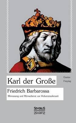 Karl der Große. Friedrich Barbarossa. Minnesang und Minnedienst zur Hohenstaufenzeit