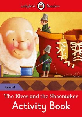 The Elves and the Shoemaker Activity Book – Ladybird Readers Level 3