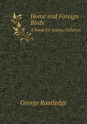 Home and Foreign Birds a Book for Young Children