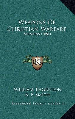 Weapons of Christian Warfare Weapons of Christian Warfare