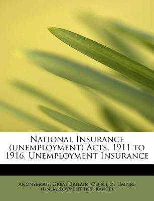 National Insurance (unemployment) Acts, 1911 to 1916. Unemployment Insurance