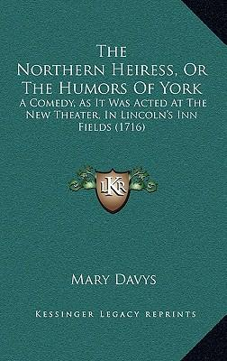 The Northern Heiress, or the Humors of York