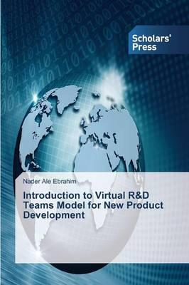 Introduction to Virtual R&D Teams Model for New Product Development