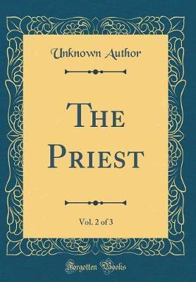 The Priest, Vol. 2 of 3 (Classic Reprint)