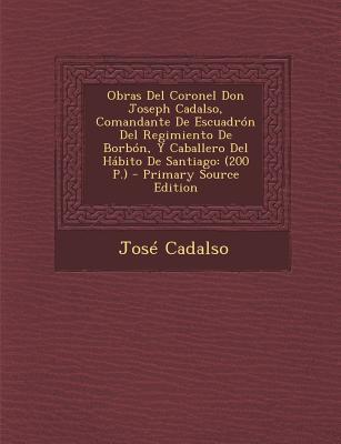 Obras del Coronel Don Joseph Cadalso, Comandante de Escuadron del Regimiento de Borbon, y Caballero del Habito de Santiago