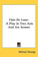 Clair de Lune: A Play in Two Acts and Six Scenes