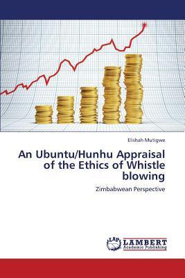 An Ubuntu/Hunhu Appraisal of the Ethics of Whistle blowing