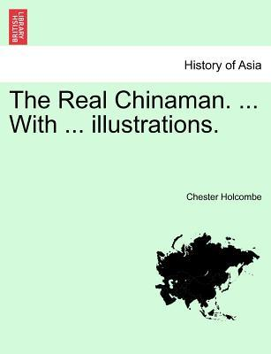 The Real Chinaman. ... With ... illustrations