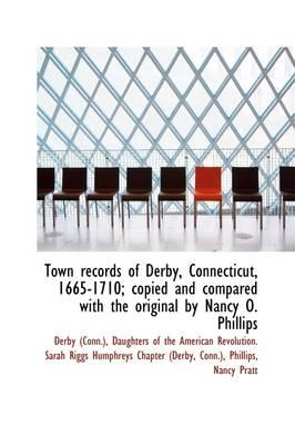 Town Records of Derby, Connecticut, 1665-1710; Copied and Compared with the Original by Nancy O. Phi