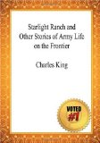 Starlight Ranch and Other Stories of Army Life on the Frontier - Charles King