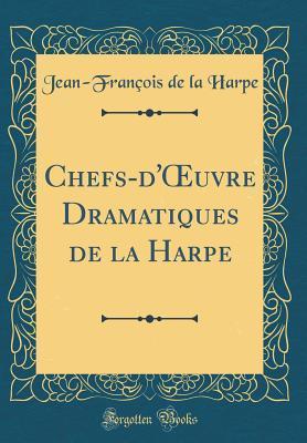 Chefs-d'OEuvre Dramatiques de la Harpe (Classic Reprint)