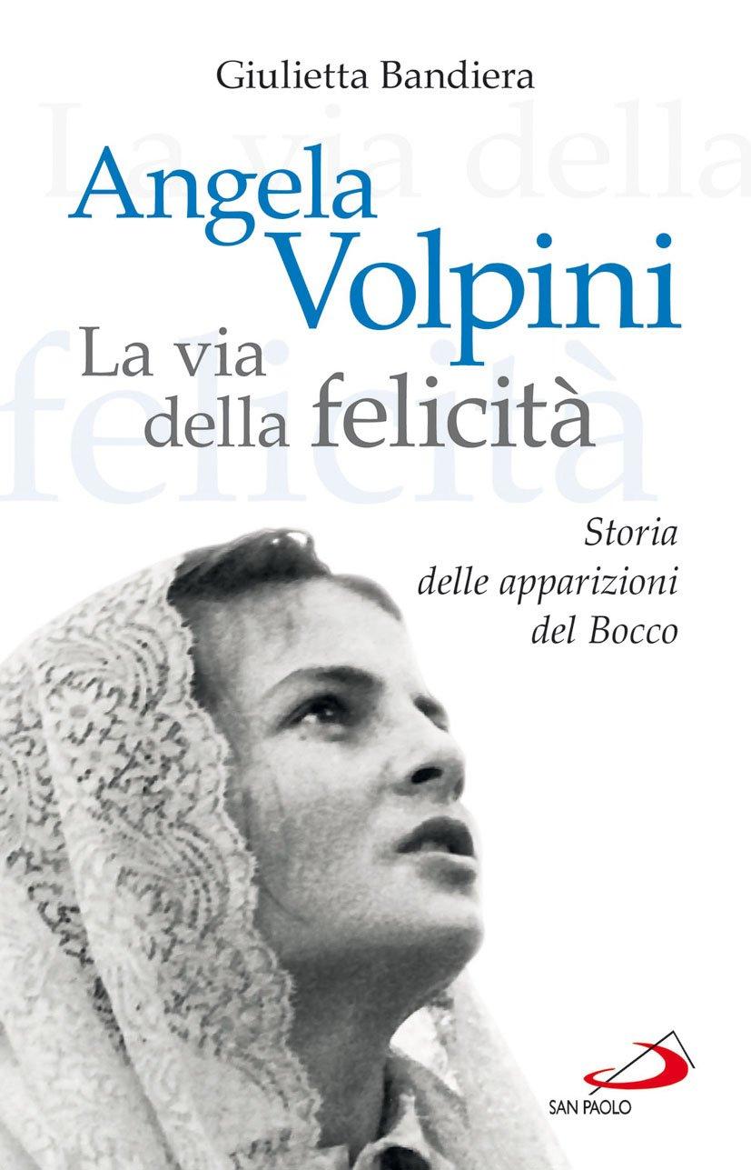 Angela Volpini. La via della felicità
