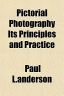 Pictorial Photography Its Principles and Practice