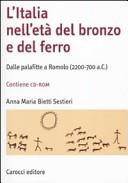 L'Italia nell'età del bronzo e del ferro. Dalle palafitte a Romolo (2200-700 a. C.). Con CD-ROM