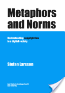 Metaphors and Norms - Understanding Copyright Law in a Digital Society