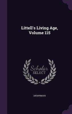 Littell's Living Age, Volume 115