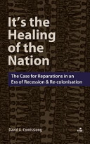 It's the Healing of the Nation: The Case for Reparations in an Era of Recession and Re-Colonisation