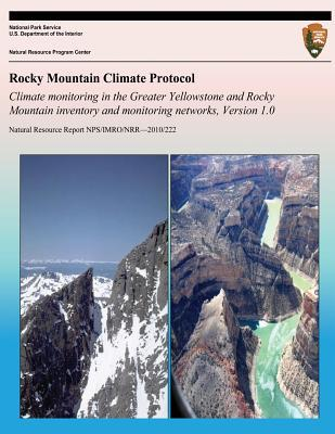 Rocky Mountain Climate Protocol Climate Monitoring in the Greater Yellowstone and Rocky Mountain Inventory and Monitoring Networks