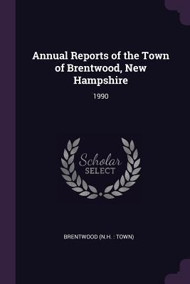 Annual Reports of the Town of Brentwood, New Hampshire