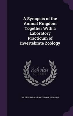 A Synopsis of the Animal Kingdom Together with a Laboratory Practicum of Invertebrate Zoology