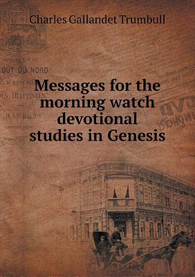 Messages for the Morning Watch Devotional Studies in Genesis