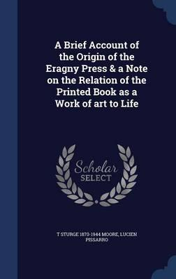A Brief Account of the Origin of the Eragny Press & a Note on the Relation of the Printed Book as a Work of Art to Life