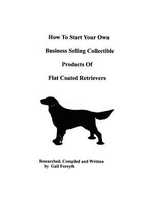 How to Start Your Own Business Selling Collectible Products of Flat Coated Retrievers