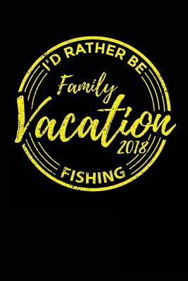 Family Vacation 2018 I'd Rather Be Fishing
