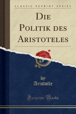 Die Politik des Aristoteles (Classic Reprint)
