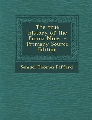 The True History of the Emma Mine - Primary Source Edition