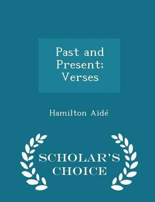 Past and Present; Verses - Scholar's Choice Edition