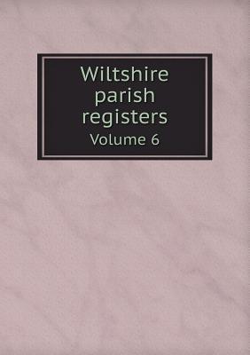 Wiltshire Parish Registers Volume 6