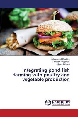 Integrating pond fish farming with poultry and vegetable production