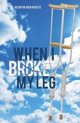 When I Broke My Leg