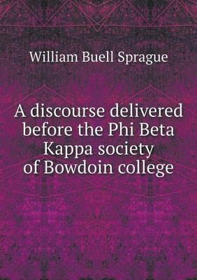 A Discourse Delivered Before the Phi Beta Kappa Society of Bowdoin College