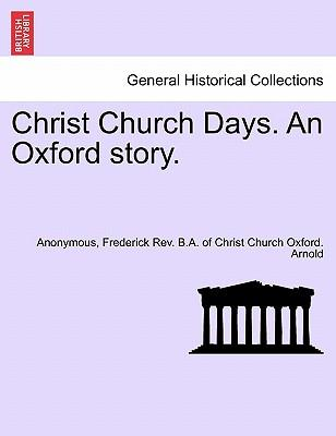 Christ Church Days. An Oxford story.