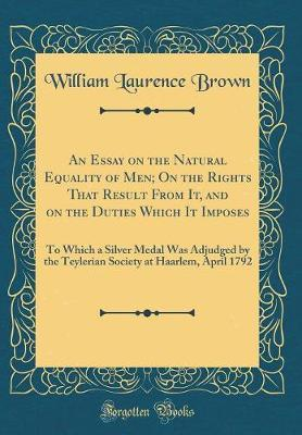 An Essay on the Natural Equality of Men; On the Rights That Result From It, and on the Duties Which It Imposes