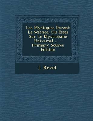 Les Mystiques Devant La Science, Ou Essai Sur Le Mysticisme Universel ... - Primary Source Edition