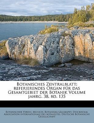 Botanisches Zentralblatt; Referierendes Organ Fur Das Gesamtgebiet Der Botanik Volume Jahrg. 38, Bd. 135