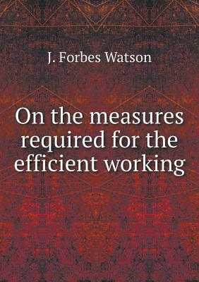 On the Measures Required for the Efficient Working