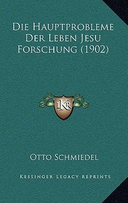Die Hauptprobleme Der Leben Jesu Forschung (1902)