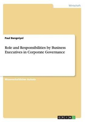 Role and Responsibilities by Business Executives in Corporate Governance
