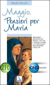 Maggio. Pensieri per Maria. Trenta brevi meditazioni dai Vangeli